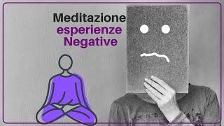 meditazione esperienze negative